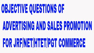 OBJECTIVE QUESTIONS ON ADVERTISING AND SALES PROMOTION FOR JRF NET HTET PGT COMMERCE