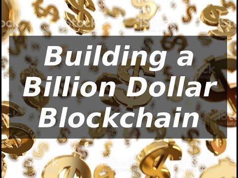 Building a Billion Dollar Blockchain