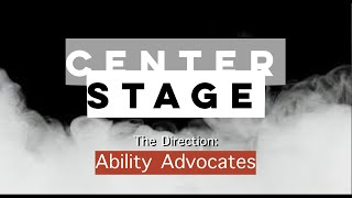 Center Stage | The Direction: Ability Advocates