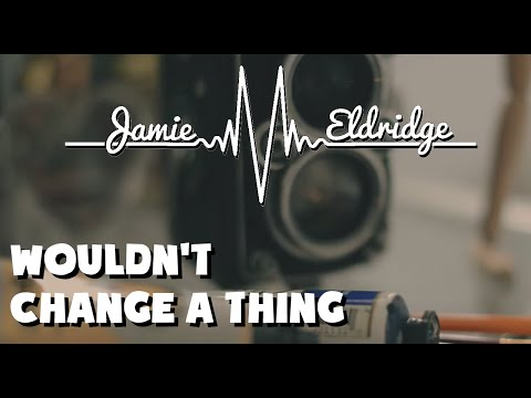 Wouldn't Change A Thing - Jamie Eldridge (Official Music Video)