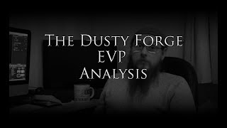The Dusty Forge EVP analysis