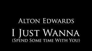 "Alton Edwards - ""I Just Wanna"""