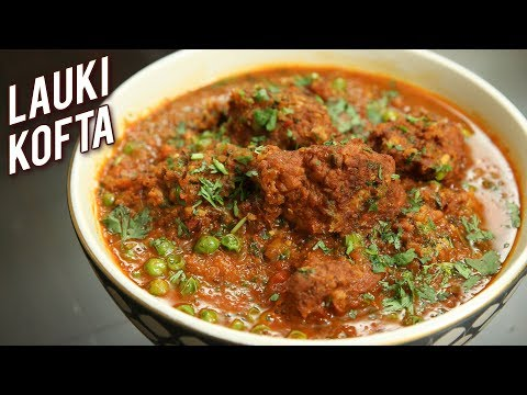 Lauki Kofta Recipe - Restaurant Style Lauki Kofta Curry - Dudhi Kofta - Bottle Gourd Recipe - Ruchi