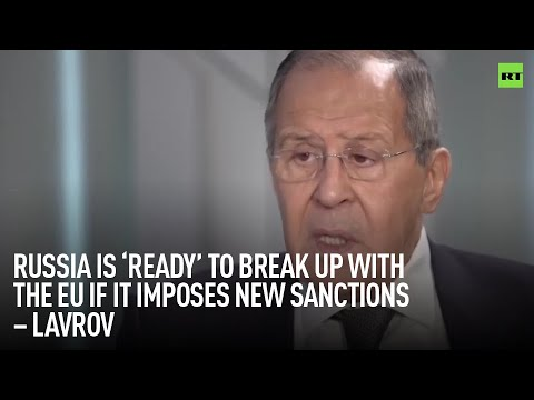 Russia is 'ready' to break up with the EU if it imposes new sanctions – Lavrov