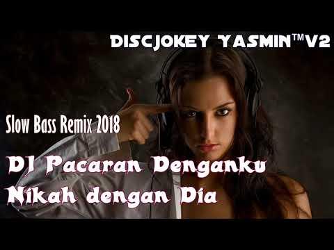Dj Pacaran Denganku Nikah Dengan Dia  - Slow Bass Remix 2018