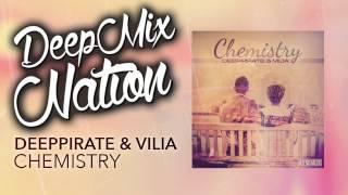 Deeppirate & Vilia - Chemistry - DMN FREE Release - Deep House