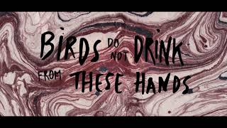 Birds do not drink from these hands