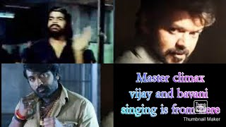 master-vijay and bavani climax scene singing is from here.