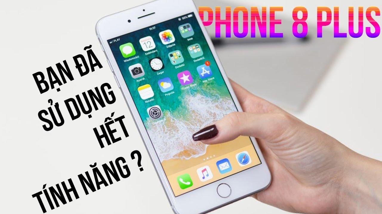 Download iPhone 8 Plus, Bạn đã biết sử dụng hết các tính năng