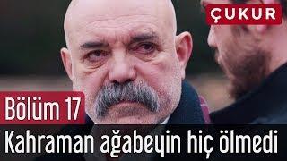 Çukur 17. Bölüm - Kahraman Ağabeyin Hiç Ölmedi