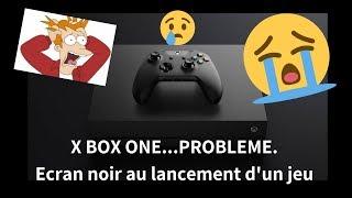 fr ecran noir de la x box one impossible de lancer un jeu tuto solution