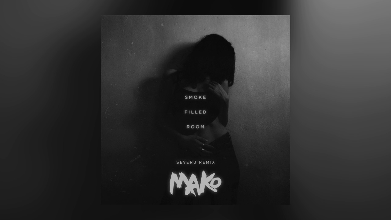 Mako Smoke Filled Room Severo Remix Cover Art Youtube