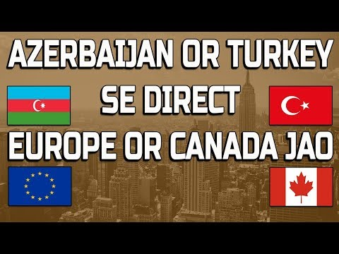 Go Canada And Europe From Azerbaijan And Turkey Get Visa Easily ??