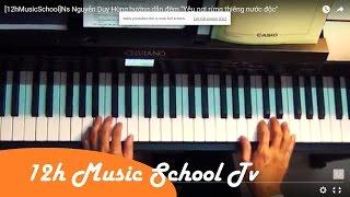 """[12hMusicSchool]Ns Nguyễn Duy Hùng,hướng dẫn đệm """"Yêu nơi rừng thiêng nước độc"""""""