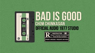 Bad Is Good [เลวก็ดี] - Chom Chumkasian (Official Audio)