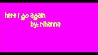 Here i go again by Rihanna