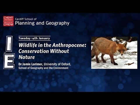 Wildlife in the Anthropocene: Conservation Without Nature - Dr Jamie Lorimer, University of Oxford