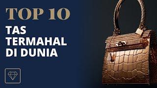 10 Tas Termahal di Dunia | Top 10 | LUXELIFE TV
