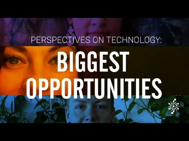 Perspectives on Technology: Biggest Opportunities