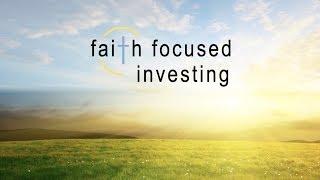 Faith Focused Investing: What is it?