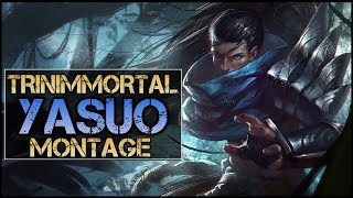 Trinimmortal Montage - Best Yasuo Plays