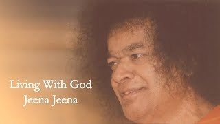 Living With God Jeena Jeena  Sathya Sai Smaranam