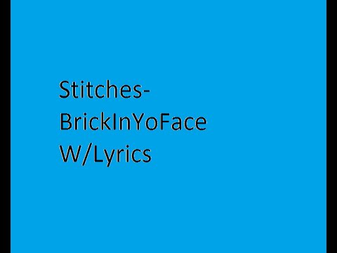 Stitches-BrickInYoFace W/Lyrics