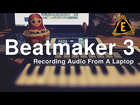 Beatmaker 3 - Recording Audio From A Laptop