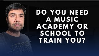 Do you need a Music Academy or School to train you? Here is the Truth! - Gaurav Dayal -