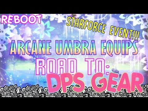 [Maple Story] Reboot - Gear Ep. 31: ARCANE UMBRA STARFORCING!! (and A Pend)