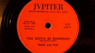 Fran and Flo - You Gotta Be Bohemian