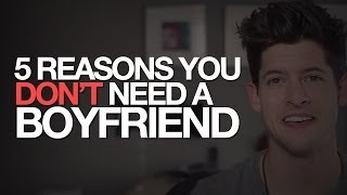 5 REASONS YOU DON'T NEED A BOYFRIEND | #DearHunter
