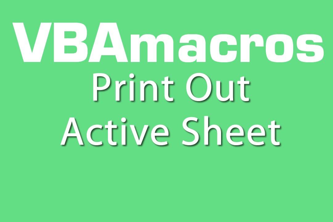 Worksheet Excel Vba Active Worksheet print out active sheet vba macros tutorial ms excel 2007 2007