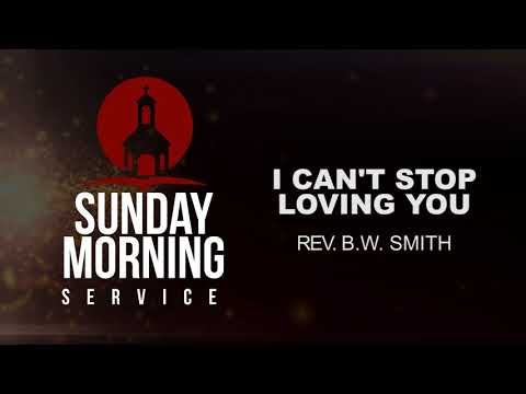 "🙌Sunday Morning Service - Rev. B.W. Smith ""I Cant Stop Loving You"""