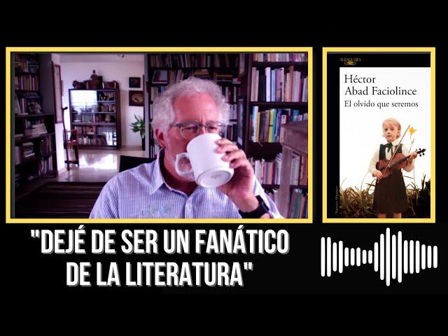Héctor Abad Faciolince habla sobre El olvido que seremos [Entrevista en plena cuarentena]
