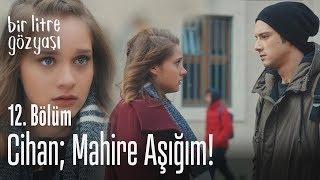 Cihan; Mahire aşığım! - Bir Litre Gözyaşı 12. Bölüm