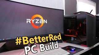 AMD Ryzen 1800X #BetterRed PC Build