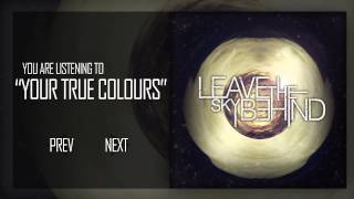 LEAVE THE SKY BEHIND - YOUR TRUE COLOURS