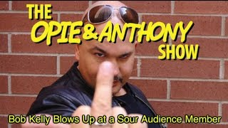 Opie & Anthony: Bob Kelly Blows Up at a Sour Audience Member (07/13/05)