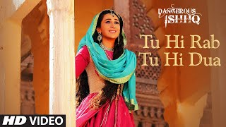 Tu Hi Rab Tu Hi Dua (Video Song) | Dangerous Ishhq