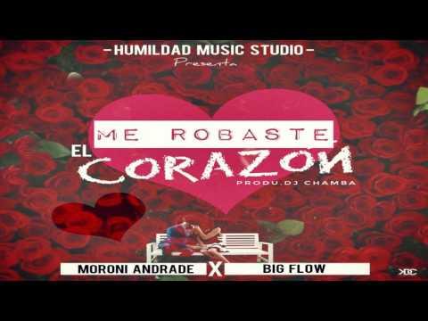 Moroni Andrades feat Big Flow-Me Robastes El Corazón