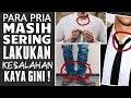 PRIA MASIH SERING LAKUKAN KESALAHAN INI !! | 6 Kesalahan Minor Yang Masih Sering Pria Lakukan