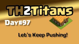 Clash of Clans TH2 to Titans, Day#97: