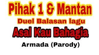 """Pihak 1 & Mantan - Duel Balasan lagu """"Asal Kau Bahagia"""" (lirik) Armada (Parody) by. Rachell Revan"""
