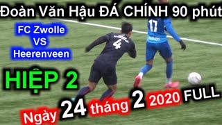 Đoàn Văn Hậu ĐÁ CHÍNH 90 phút Clip Rõ Nhất 24-2-2020 HIỆP 2 FC Zwolle VS Heerenveen   Sarah Nguyen