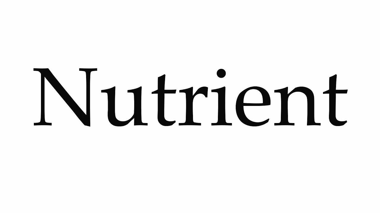 How to Pronounce Nutrient