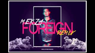 Mekza - Foreign (Remix)