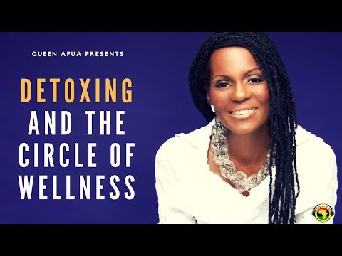 Queen Afua Presents: Detoxing and the Circle of Wellness