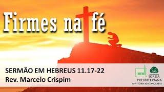 Firmes na Fé - Hebreus 11.17-22