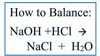 How to Balance NaOH + HCl = NaCl + H2O (Sodium Hydroxide Plus Hydrochloric Acid)